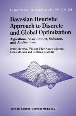 Bayesian Heuristic Approach to Discrete and Global Optimization: Algorithms, Visualization, Software, and Applications