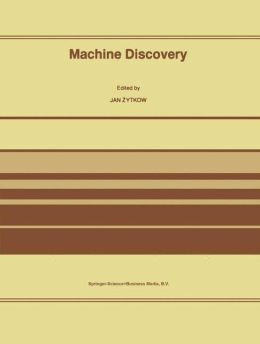 Machine Discovery: Reprinted from Foundations of Science Volume 1, No. 2, 1995/96