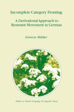 Incomplete Category Fronting: A Derivational Approach to Remnant Movement in German
