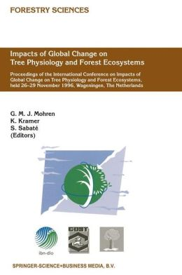 Impacts of Global Change on Tree Physiology and Forest Ecosystems: Proceedings of the International Conference on Impacts of Global Change on Tree Physiology and Forest Ecosystems, held 26?29 November 1996, Wageningen, The Netherlands