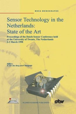 Sensor Technology in the Netherlands: State of the Art: Proceedings of the Dutch Sensor Conference held at the University of Twente, The Netherlands, 2-3 March 1998