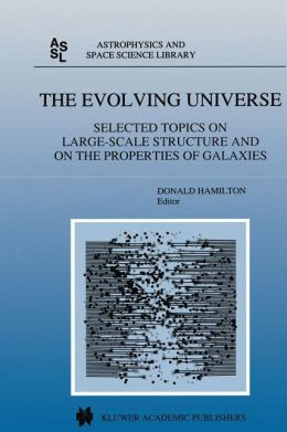 The Evolving Universe: Selected Topics on Large-Scale Structure and on the Properties of Galaxies