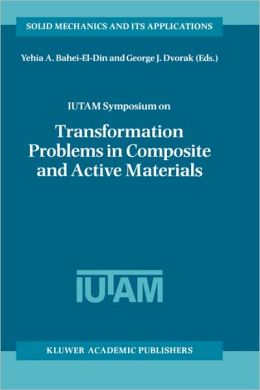 IUTAM Symposium on Transformation Problems in Composite and Active Materials: Proceedings of the IUTAM Symposium held in Cairo, Egypt, 9-12 March 1997