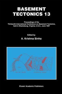 Basement Tectonics 13: Proceedings of the Thirteenth International Confenrence on Basement Tectonics, held in Blacksburg, Virginia, U.S.A., June 1997
