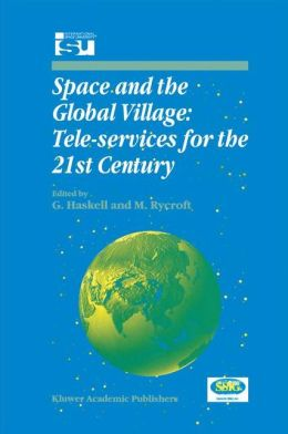 Space and the Global Village: Tele-services for the 21st Century: Proceedings of International Symposium 3-5 June 1998, Strasbourg, France
