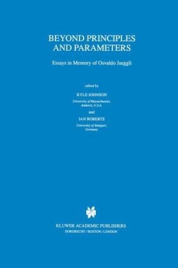 Beyond Principles and Parameters: Essays in Memory of Osvaldo Jaeggli