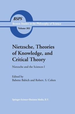Nietzsche, Theories of Knowledge, and Critical Theory: Nietzsche and the Sciences I