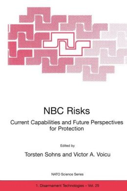 NBC Risks Current Capabilities and Future Perspectives for Protection