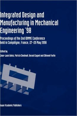Integrated Design and Manufacturing in Mechanical Engineering '98: Proceedings of the 2nd IDMME Conference held in Compiègne, France, 27-29 May 1988