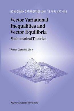 Vector Variational Inequalities and Vector Equilibria: Mathematical Theories