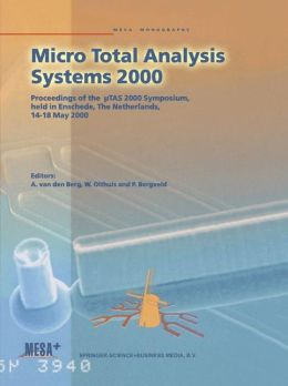 Micro Total Analysis Systems 2000: Proceedings of the µTAS 2000 Symposium, held in Enschede, The Netherlands, 14-18 May 2000