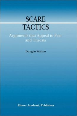 Scare Tactics: Arguments that Appeal to Fear and Threats