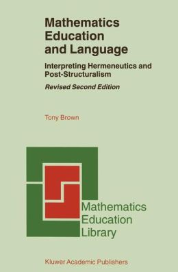 Mathematics Education and Language: Interpreting Hermeneutics and Post-Structuralism