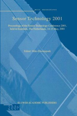 Sensor Technology 2001: Proceedings of the Sensor Technology Conference 2001, held in Enschede, The Netherlands 14-15 May, 2001