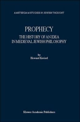 Prophecy: The History of an Idea in Medieval Jewish Philosophy