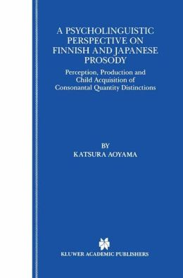 A Psycholinguistic Perspective on Finnish and Japanese Prosody: Perception, Production and Child Acquisition of Consonantal Quantity Distinctions