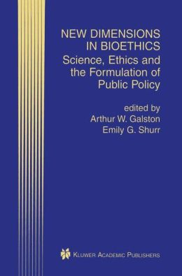 New Dimensions in Bioethics: Science, Ethics and the Formulation of Public Policy