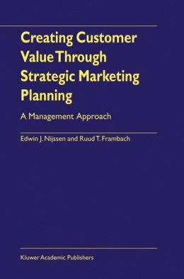 Creating Customer Value Through Strategic Marketing Planning: A Management Approach
