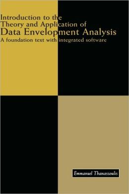 Introduction to the Theory and Application of Data Envelopment Analysis: A Foundation Text with Integrated Software