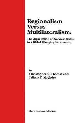 Regionalism Versus Multilateralism: The Organization of American States in a Global Changing Environment