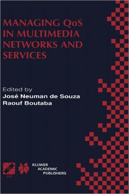 Managing QoS in Multimedia Networks and Services: IEEE / IFIP TC6 -- WG6.4 & WG6.6 Third International Conference on Management of Multimedia Networks and Services (MMNS'2000) September 25-28, 2000, Fortaleza, Ceará, Brazil