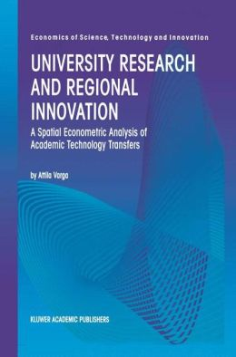 University Research and Regional Innovation: A Spatial Econometric Analysis of Academic Technology Transfers
