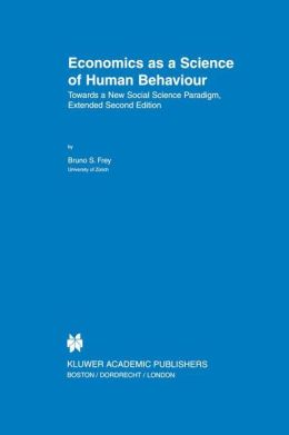 Economics as a Science of Human Behaviour: Towards a New Social Science Paradigm