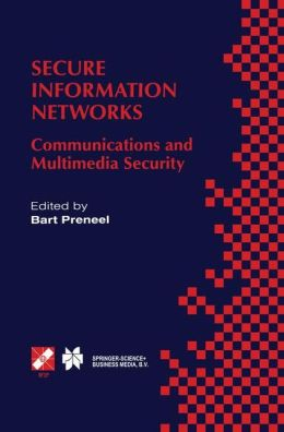 Secure Information Networks: Communications and Multimedia Security IFIP TC6/TC11 Joint Working Conference on Communications and Multimedia Security (CMS'99) September 20-21, 1999, Leuven, Belgium