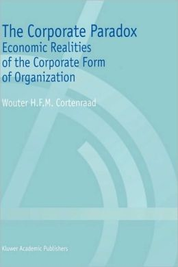 The Corporate Paradox: Economic Realities of the Corporate Form of Organization