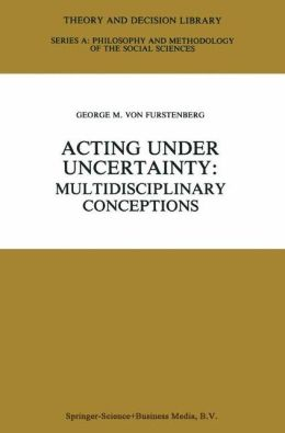 Acting under Uncertainty: Multidisciplinary Conceptions