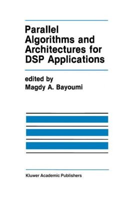 Parallel Algorithms and Architectures for DSP Applications