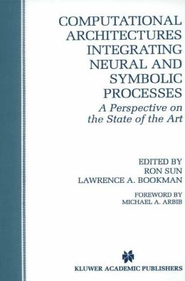 Computational Architectures Integrating Neural and Symbolic Processes: A Perspective on the State of the Art