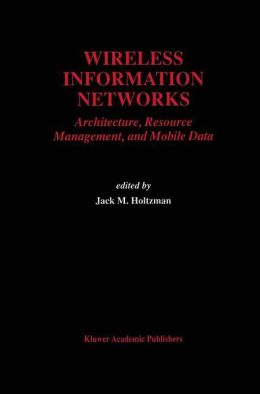 Wireless Information Networks: Architecture, Resource Management, and Mobile Data