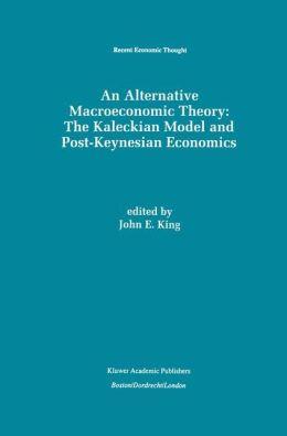 An Alternative Macroeconomic Theory: The Kaleckian Model and Post-Keynesian Economics