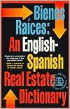 Bienes Raices: An English-Spanish Real Estate Dictionary