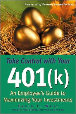 Take Control with Your 401(K): An Employee's Guide to Maximizing Your Investments