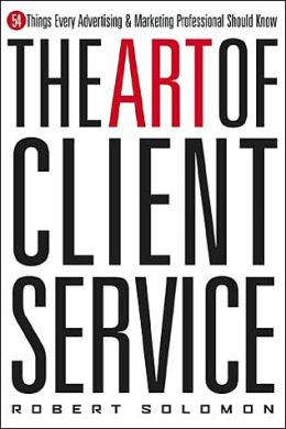 Art of Client Service: 54 Things Every Advertising and Marketing Professional Should Know