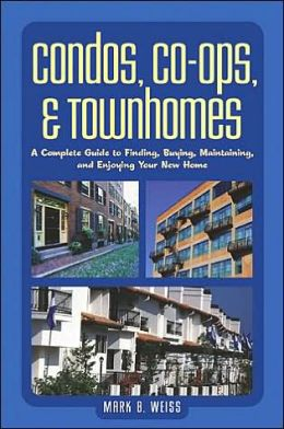 Condos, Co-ops, and Townhomes: A Complete Guide to Finding, Buying, Maintaining, and Enjoying Your New Home