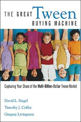 The Great Tween Buying Machine: Capturing Your Share of the Multi-Billion-Dollar Tween Market