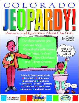 Colorado Jeopardy!: Answers and Questions about Our State!