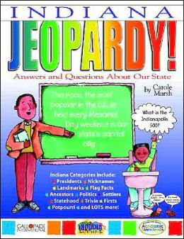 Indiana Jeopardy!: Answers and Questions about Our State!