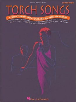 Torch Songs: A Collection of Sultry Jazz and Big Band Standards Hal Leonard Corp.