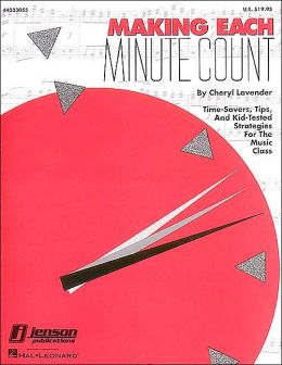 Making Each Minute Count: (Time-Savers... for the Music Class)