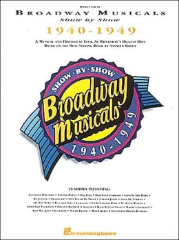 Broadway Musicals Show by Show - 1940-1949