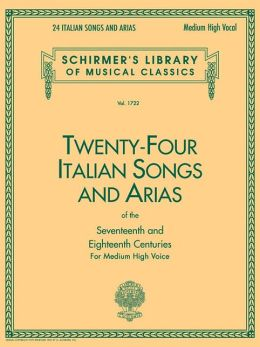 Twenty-Four Italian Songs and Arias of the Seventeenth and Eighteenth Century: For Medium High Voice (Schirmer's Library of Musical Classics Series Vol. 1722)