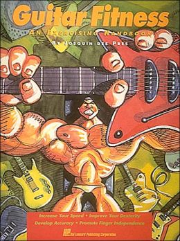 Guitar Fitness: An Exercising Handbook, Increase Your Speed, Improve Your Dexterity, Develop Accuracy, Promote Finger Independence