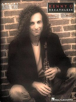 Kenny G. Breathless: Transcribed Score Plus Special 32 Page Note-For-Note Saxophone Part