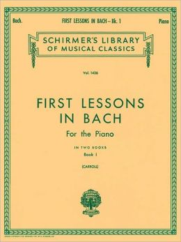 First Lessons in Bach, Book 1: Piano Solo, 16 Short Pieces: (Schirmer's Library of Musical Classics, Vol. 1436): (Sheet Music)