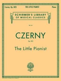 The Little Pianist, Op. 823: Easy Progressive Exercises Beginning with the First Rudiments (Schirmer's Library of Musical Classics Series, Vol. 54)