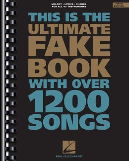 The Ultimate Fake Book: with Over 1,200 Songs, C Edition